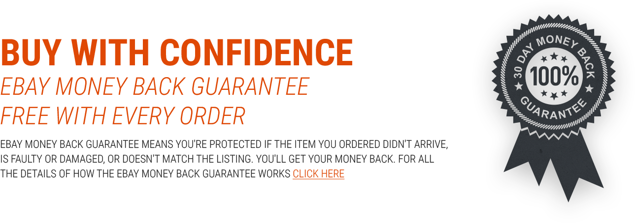BUY WITH CONFIDENCE - Ebay Money Back guarantee free with every order - eBay Money Back Guarantee means you're protected if the item you ordered didn't arrive, is faulty or damaged, or doesn't match the listing. You'll get your money back. For all the details of how the eBay Money Back Guarantee works CLICK HERE